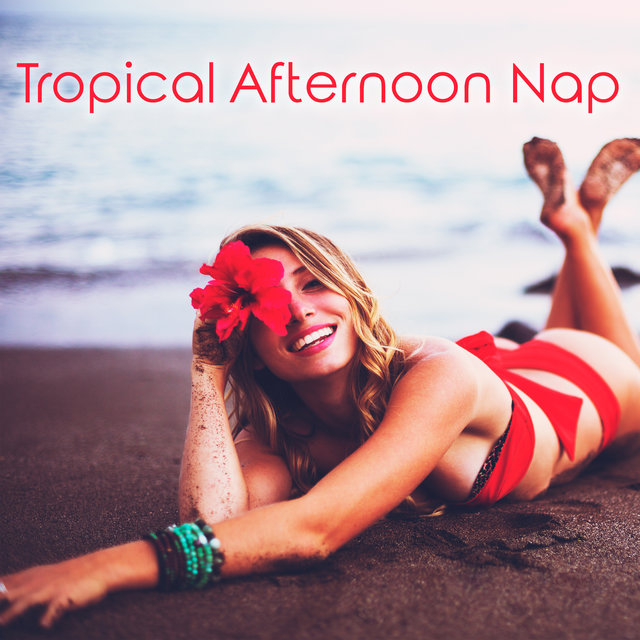 Tropical Afternoon Nap - 100% Relaxing Chillout Music Set, Cool Breeze, Earth Paradise, On the Beach, Under the Palms, Sunset Sky, Shoreside