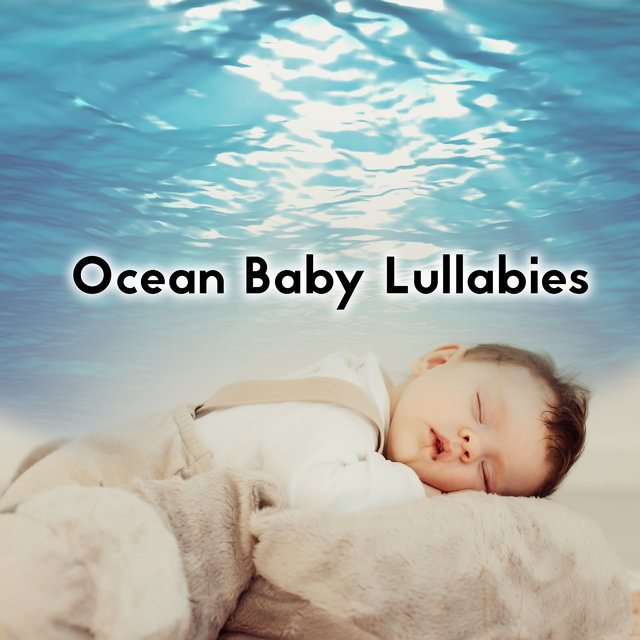 Ocean Baby Lullabies – 15 New Age 2020 Soft Calming Nature Songs for Babies, Stress Relief Music Moments of Restful Deep Sleep, Mom & Child Nap Time