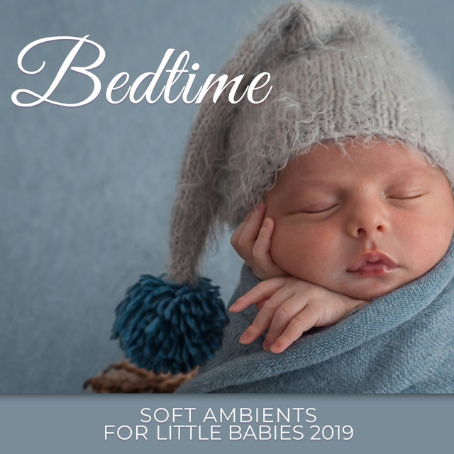 Bedtime Soft Ambients for Little Babies 2019