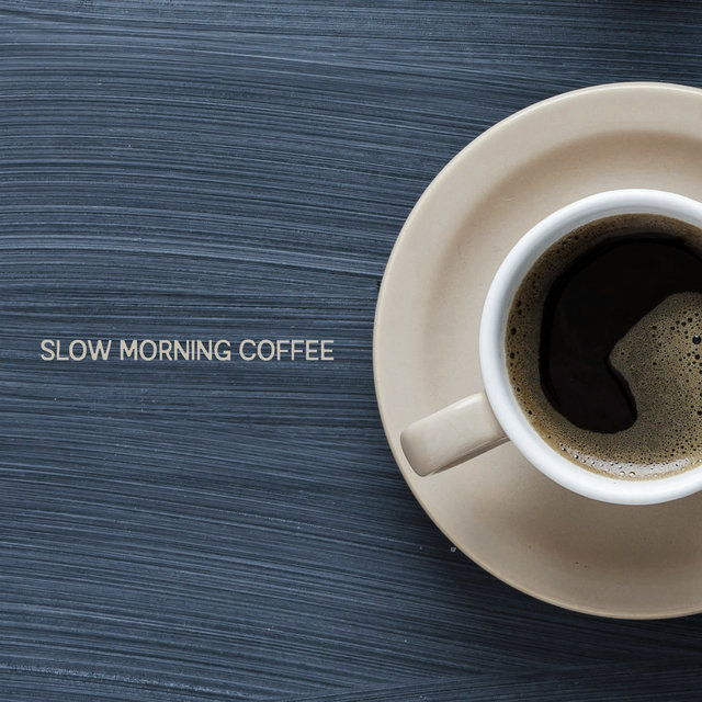 Slow Morning Coffee - Positive Jazz Background for Lazy Mornings, Inspirational Music, Meal Time, Relaxing Moments, Harmony of Senses, Easy Listening