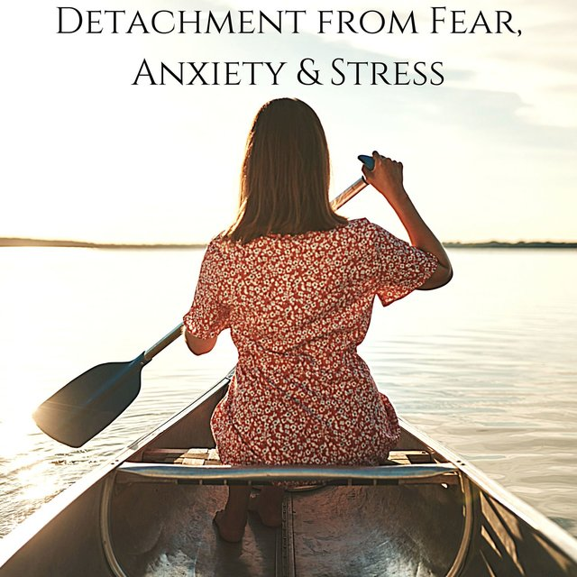 Detachment from Fear, Anxiety & Stress: Cleanse Destructive Energy, Healing Music