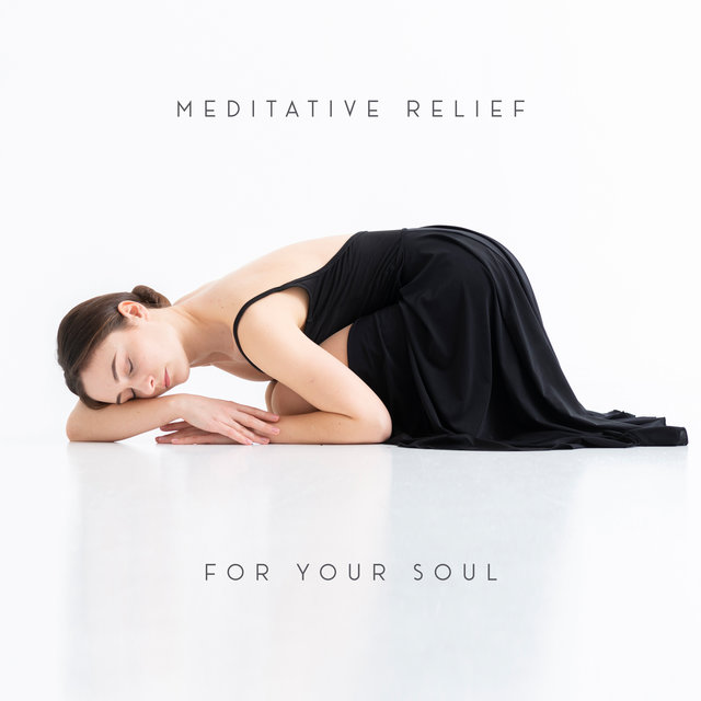 Meditative Relief for Your Soul - Great Collection of New Age Zen Music Thanks to Which Your Daily Contemplations Will Calm Your Spirit and Body and Bring You Relief