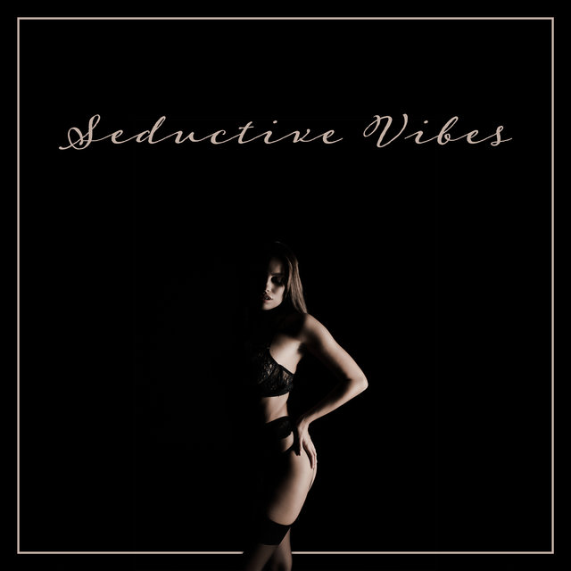 Seductive Vibes - Sexy Music for Making Love