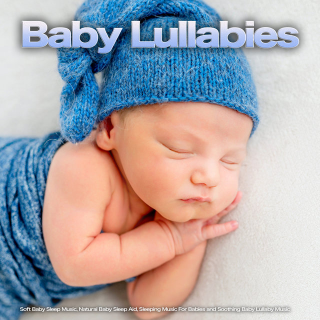 Baby Lullabies: Soft Baby Sleep Music, Natural Baby Sleep Aid, Sleeping Music For Babies and Soothing Baby Lullaby Music