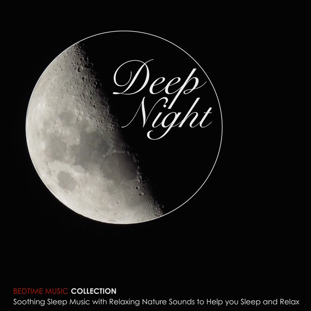 Deep Night - Soothing Sleep Music with Relaxing Nature Sounds to Help you Sleep and Relax (Bedtime Music Collection)