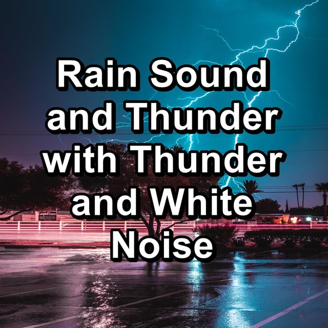 Rain Sound and Thunder with Thunder and White Noise