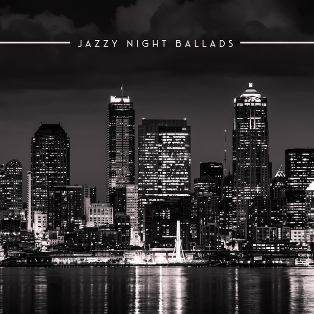 Jazzy Night Ballads: Deeply Relaxing Music When The Night Falls