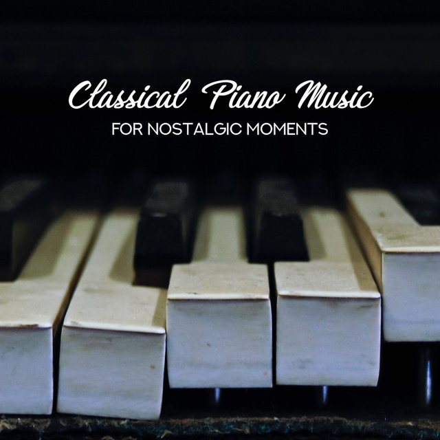 Classical Piano Music for Nostalgic Moments - 15 Most Beautiful Piano Ballads for Moments of Loneliness, Longing, Hopelessness, Sadness, Bad Mood and Depression