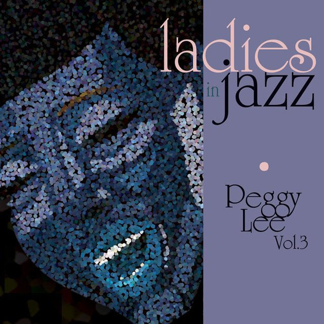 Ladies in Jazz - Peggy Lee, Vol. 3