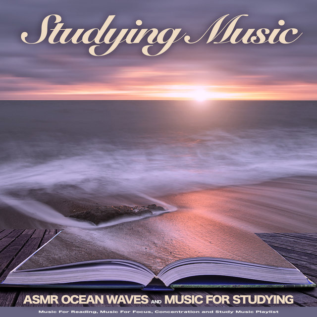 Studying Music: Asmr Ocean Waves and Music For Studying, Music For Reading, Music For Focus, Concentration and Study Music Playlist
