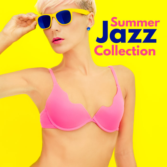 Summer Jazz Collection - Relaxing and sunny Jazz Vibes for Total Rest, Easy Listening Jazz, Lounge Jazz Music