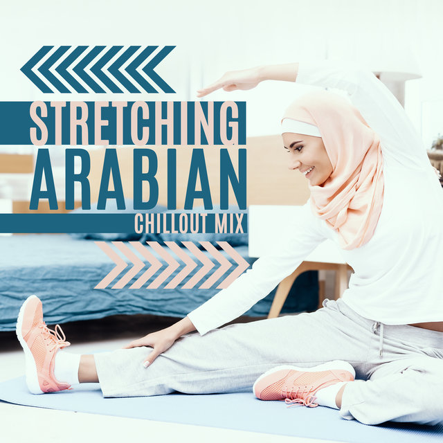 Stretching Arabian Chillout Mix