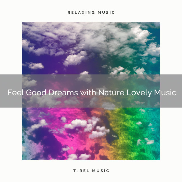 Feel Good Dreams with Nature Lovely Music