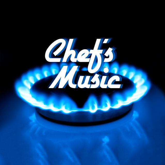 Chef's Music - The Best for Cooking, Frying, Baking, Barbecuing, Boiling and Preparing Food