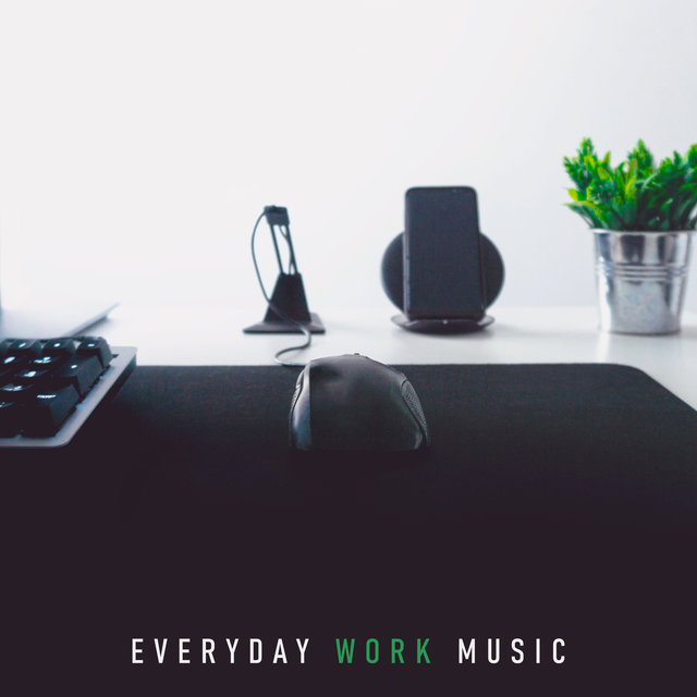 Everyday Work Music (Energetic and Relaxing Playlist, Background for Working Fast, Focus, Effective Studying, Brainwave Balancing)