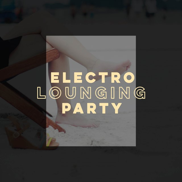 Electro Lounging Party