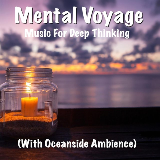 Mental Voyage Music for Deep Thinking (With Oceanside Ambience)