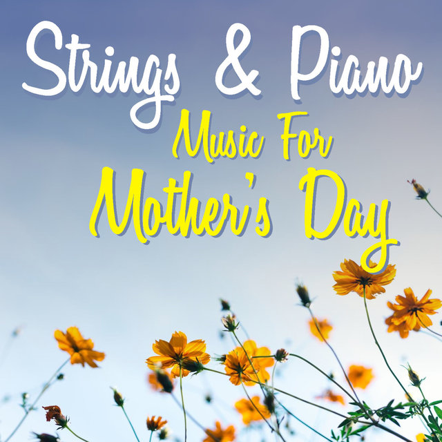 Strings & Piano Music For Mother's Day