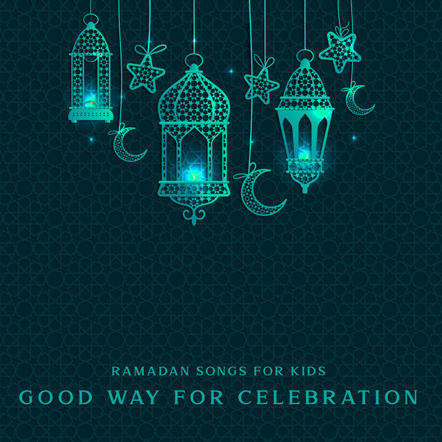 Ramadan Songs for Kids (Good Way for Celebration Ramadan Holy Month with Your Children (Comfortable and Warm Feelings))