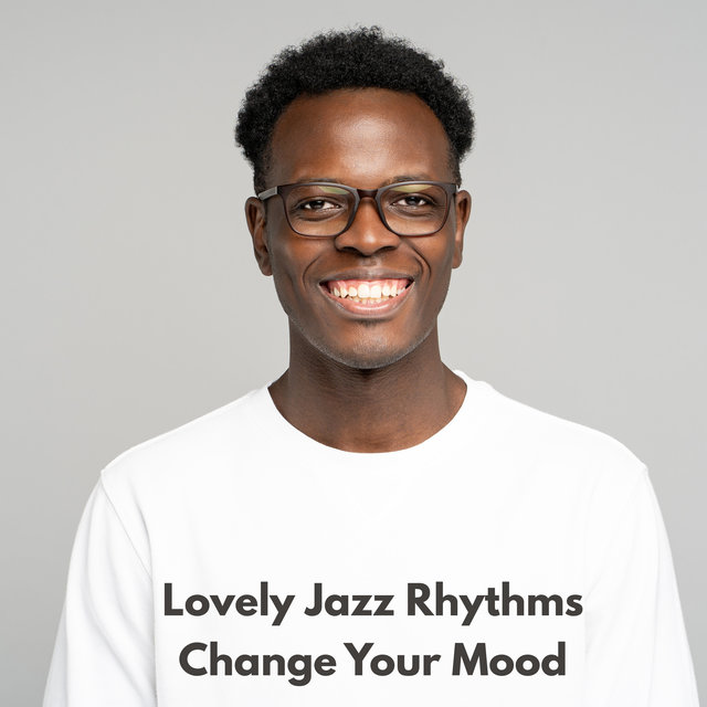 Lovely Jazz Rhythms Change Your Mood