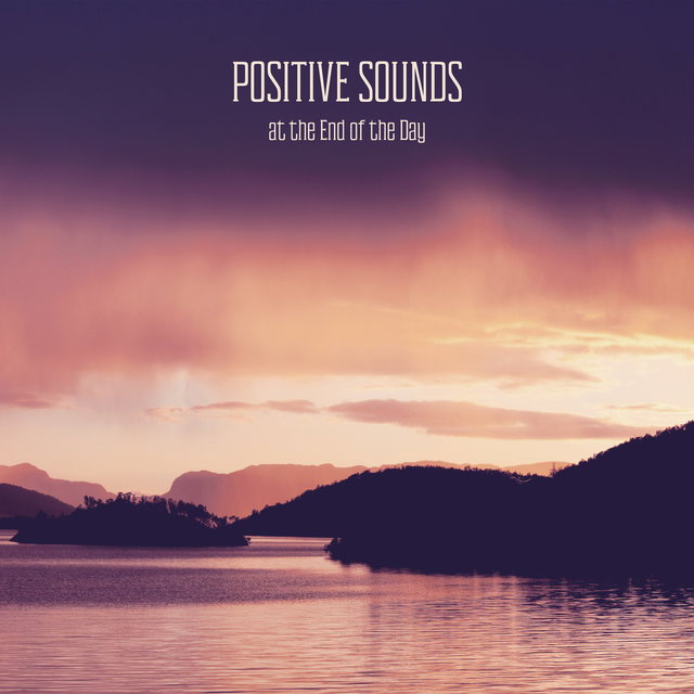 Positive Sounds at the End of the Day