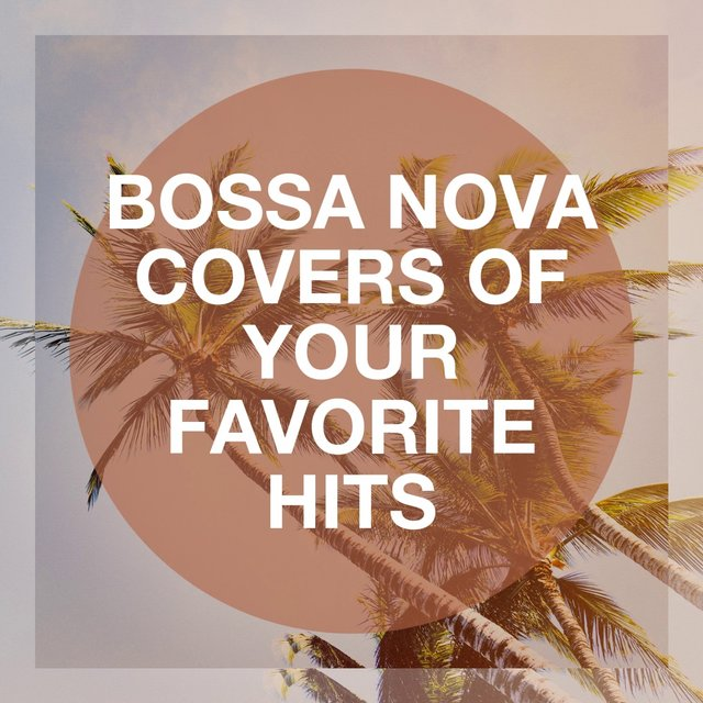 Bossa Nova Covers of Your Favorite Hits