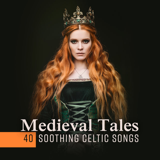 Medieval Tales – 40 Soothing Celtic Songs to Calm the Mind, Stress Relief, Total Relaxation, Peaceful Dreams and Deep Sleep, Soul Restoration