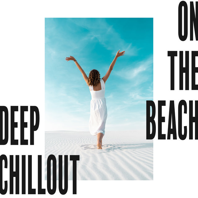 Deep Chillout on the Beach – Beautiful Summer Vibes for Total Relax