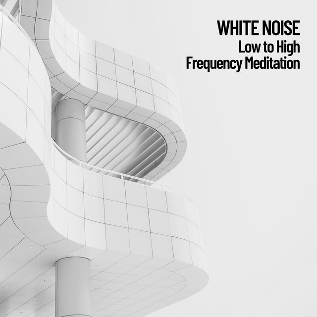 White Noise: Low to High Frequency Meditation
