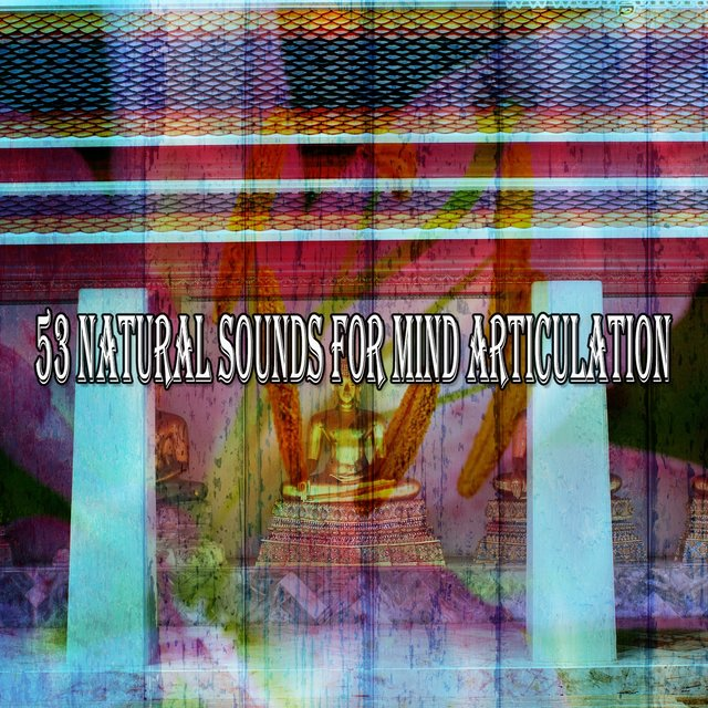 53 Natural Sounds for Mind Articulation