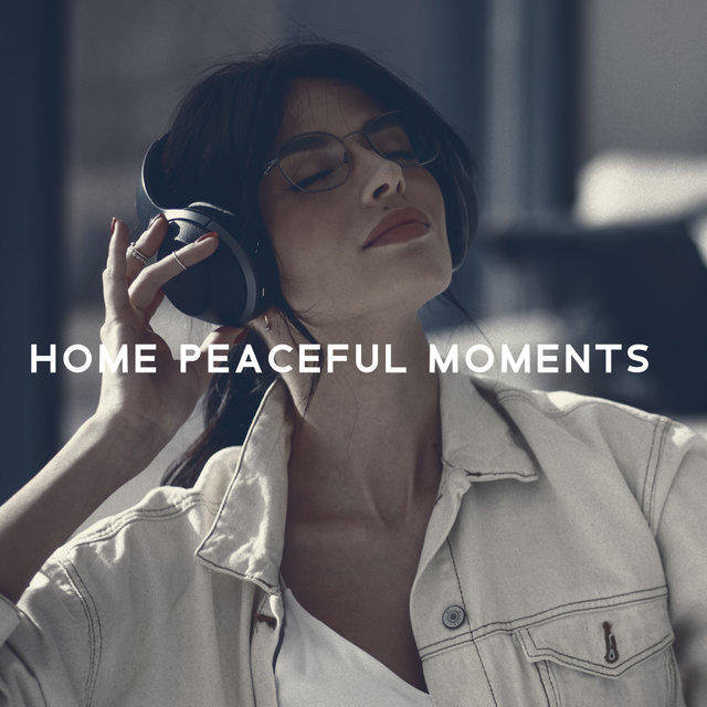 Home Peaceful Moments - Collection of 15 Deep Relaxing New Age Sounds to Help You Calm Down