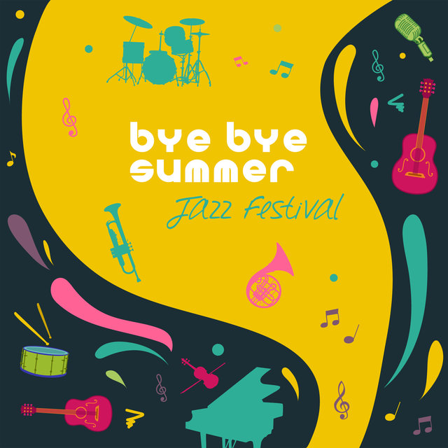 Bye Bye Summer - Jazz Festival – Happy Moments, Summer Mood, Best Solos, Cocktails Party, Background Music