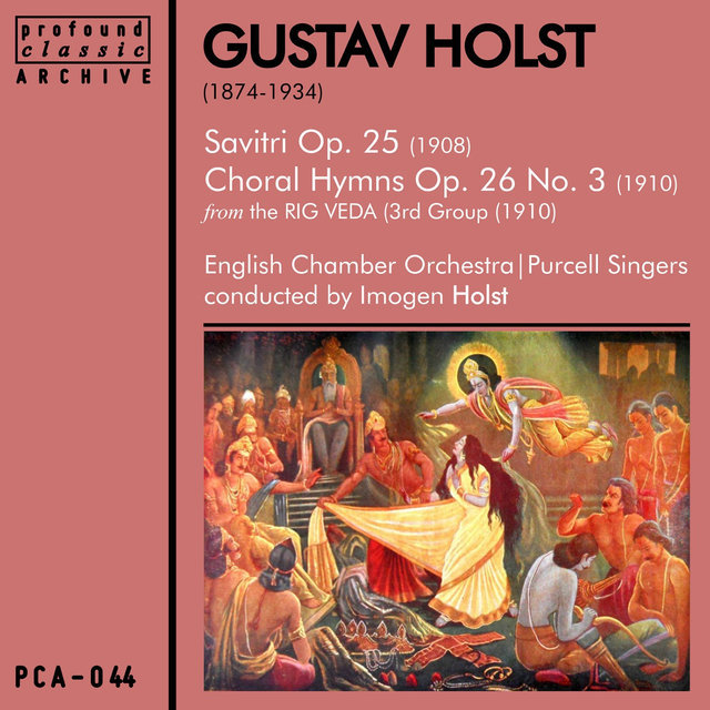 Holst: Savitri, Op. 25 & Choral Hymns [From the Rig Verda [3rd Group], Op. 26, No. 3