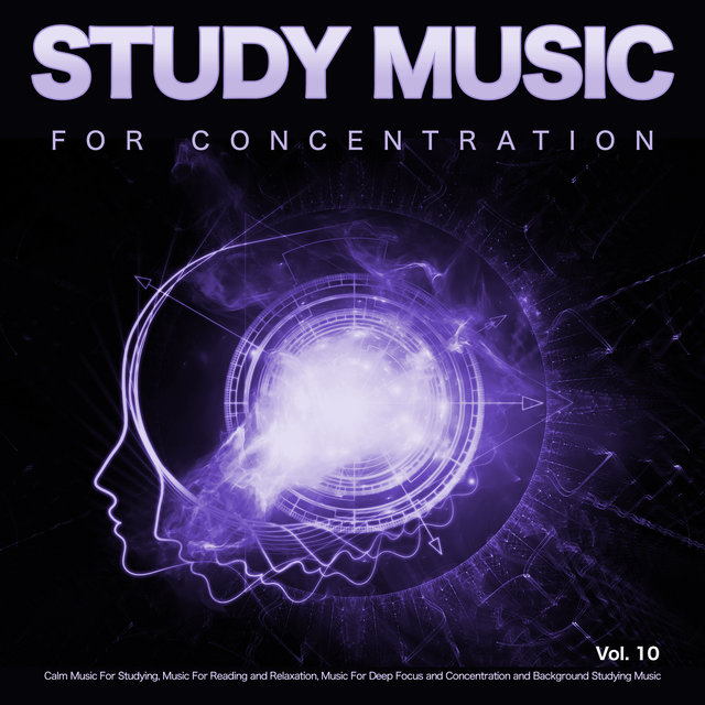 Study Music for Concentration: Calm Music For Studying, Music For Reading and Relaxation, Music For Deep Focus and Concentration and Background Studying Music, Vol. 10