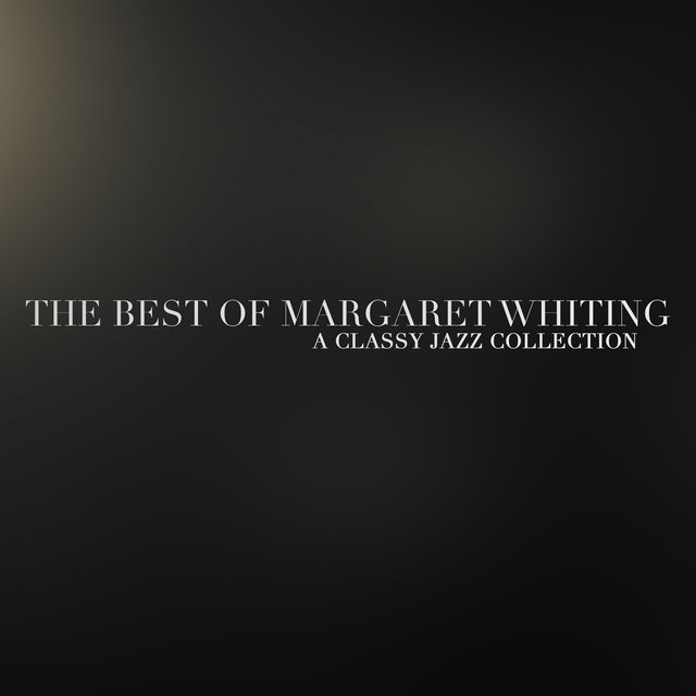 The Best of Margaret Whiting - A Classy Jazz Collection