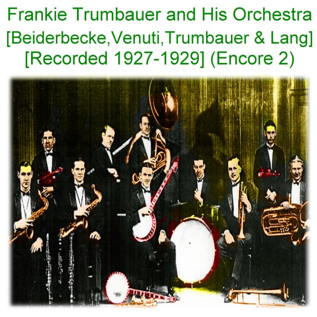 Frankie Trumbauer and His Orchestra (Beiderbecke Venuti Trumbauer Lang) [Recorded 1927 - 1929] [Encore 2]
