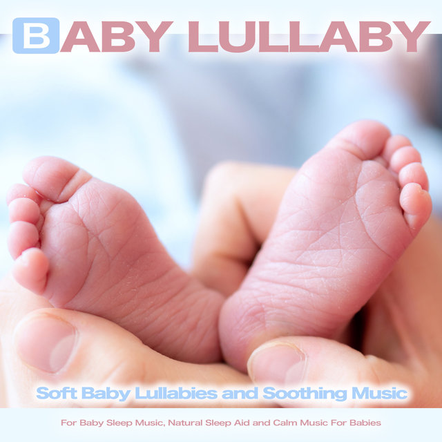 Baby Lullaby: Soft Baby Lullabies and Soothing Music For Baby Sleep Music, Natural Sleep Aid and Calm Music For Babies