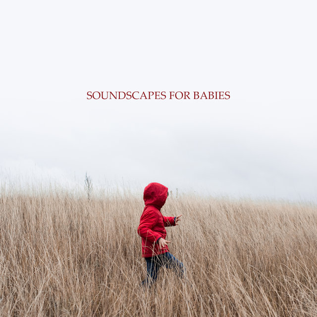 Soundscapes for Babies: Piano Music & Sounds of Nature