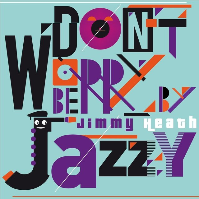 Don't Worry Be Jazzy By Jimmy Heath