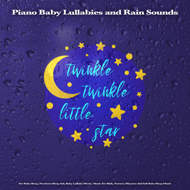 Twinkle Twinkle Little Star: Piano Baby Lullabies and Rain Sounds For Baby Sleep, Newborn Sleep Aid, Baby Lullaby Music, Music For Kids, Nursery Rhymes and Soft Baby Sleep Music