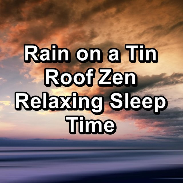 Rain on a Tin Roof Zen Relaxing Sleep Time