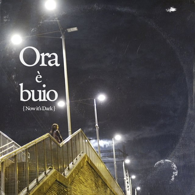 Ora è buio (now it's dark)