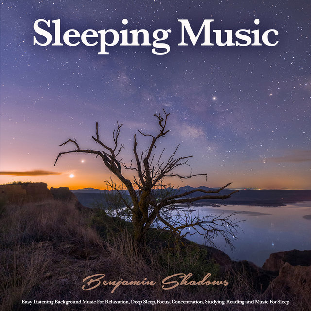 Sleeping Music: Easy Listening Background Music For Relaxation, Deep Sleep, Focus, Concentration, Studying, Reading and Music For Sleep