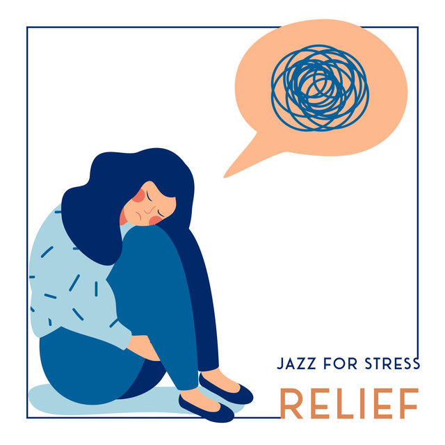 Jazz for Stress Relief: Anti-Stress Music, A Pleasant Background to Relax, Rest to The Best Jazz Sounds