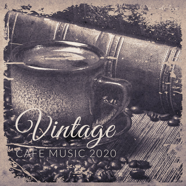 Vintage Cafe Music 2020: Special Selection of 15 Smooth Instrumental Jazz Melodies, Relaxing Cafe Music, Sentimental Mood, Coffee Jazz, Lounge Jazz Background Music