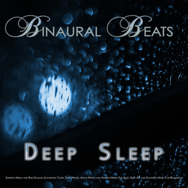 Binaural Beats Deep Sleep: Sleeping Music and Rain Sounds, Isochronic Tones, Theta Waves, Alpha Waves and Ambient Music For Sleep, Sleep Aid and Soothing Music For Relaxation