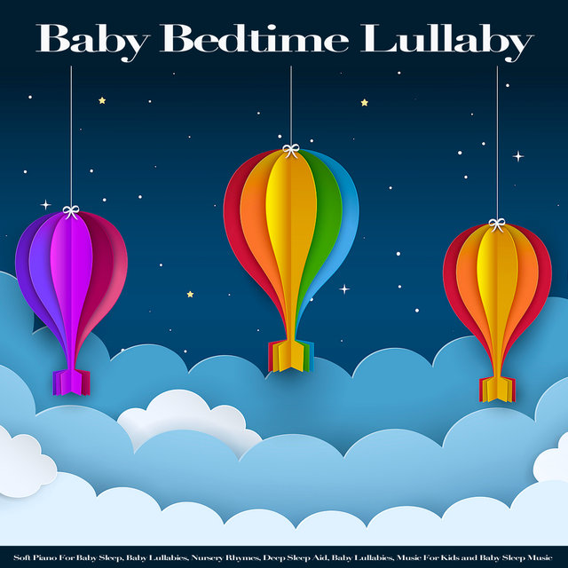 Baby Bedtime Lullaby: Soft Piano For Baby Sleep, Baby Lullabies, Nursery Rhymes, Deep Sleep Aid, Baby Lullabies, Music For Kids and Baby Sleep Music