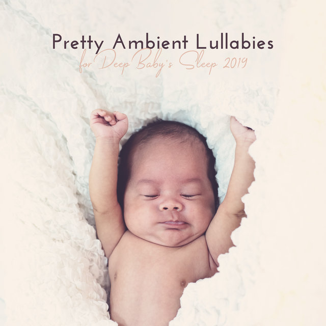 Pretty Ambient Lullabies for Deep Baby's Sleep 2019