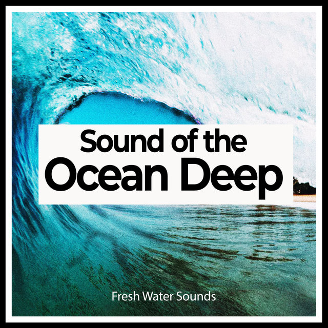 Sound of the Ocean Deep