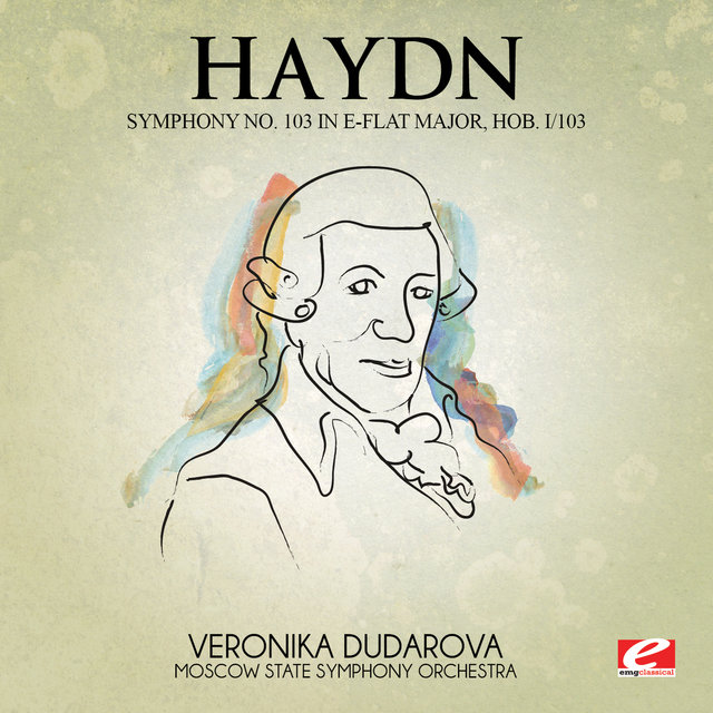 Haydn: Symphony No. 103 in E-Flat Major, Hob. I/103 (Digitally Remastered)